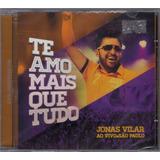 Cd Jonas Vilar   Te Amo Mais Que Tudo [original]